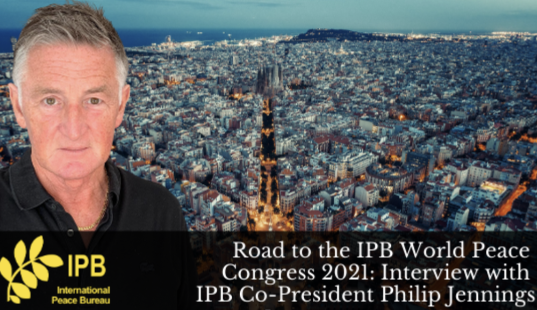 IPB World Peace Congress 2021: An Interview with IPB Co-President Philip Jennings